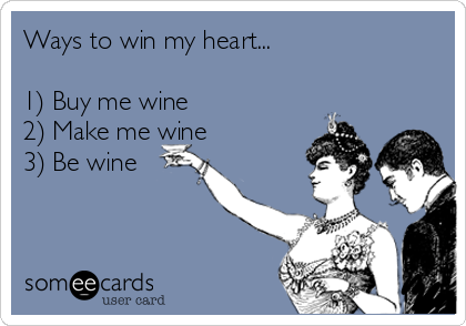 ways-to-win-my-heart-1-buy-me-wine-2-make-me-wine-3-be-wine-b89f9-2