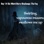 Day 13 and 14 – Six Word Story Challenge